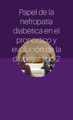 Papel de la nefropatía diabética en el pronóstico y evolución de la diabetes tipo 2 (2018)