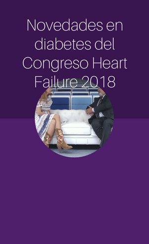 Novedades en diabetes del Congreso Heart Failure 2018 (2018)